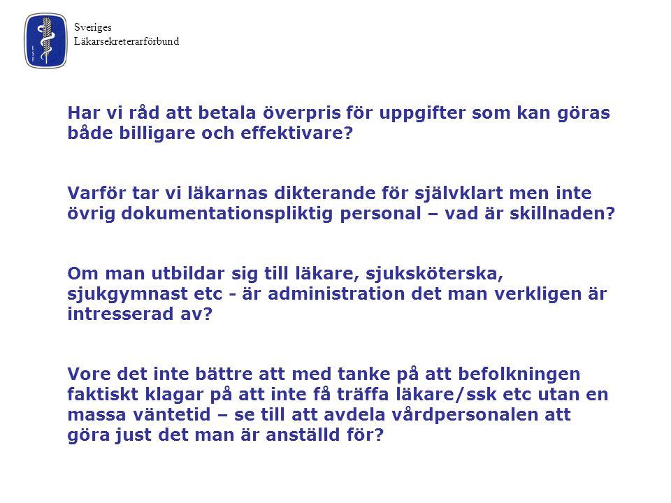 Sveriges Läkarsekreterarförbund Har vi råd att betala överpris för uppgifter som kan göras både billigare och effektivare? Varför tar vi läkarnas dikt