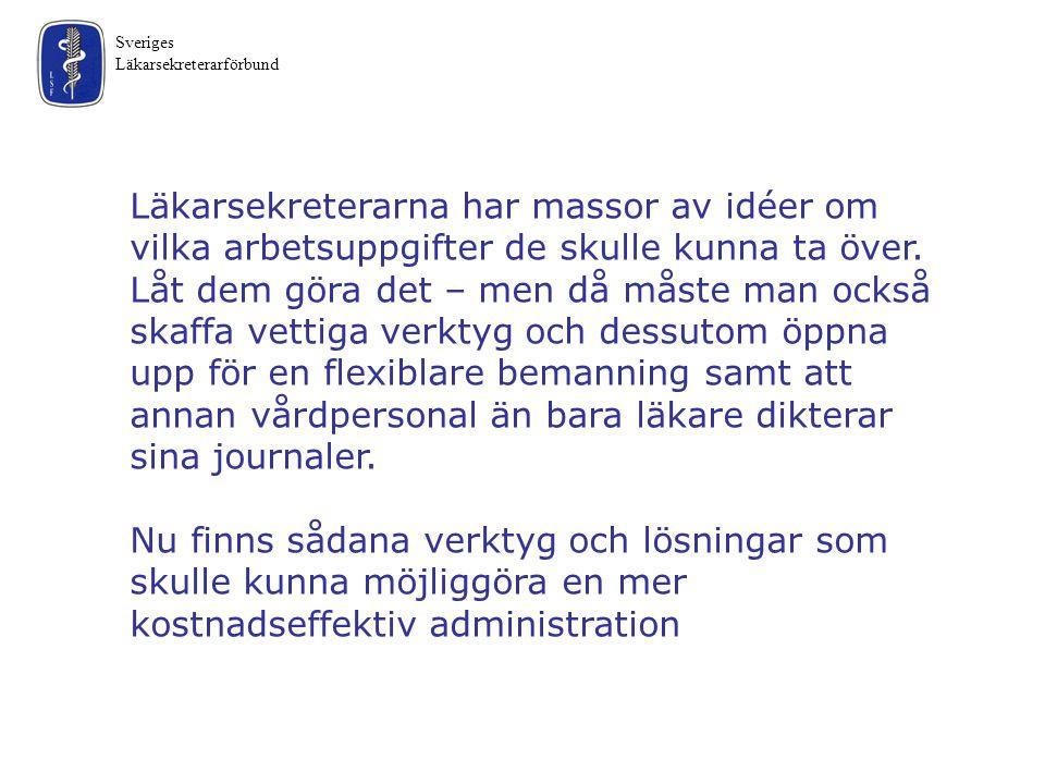 Sveriges Läkarsekreterarförbund Läkarsekreterarna har massor av idéer om vilka arbetsuppgifter de skulle kunna ta över. Låt dem göra det – men då måst