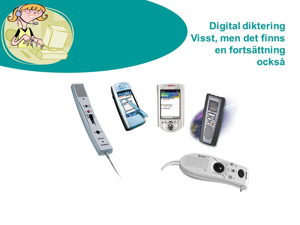 Sveriges Läkarsekreterarförbund Digital diktering Visst, men det finns en fortsättning också