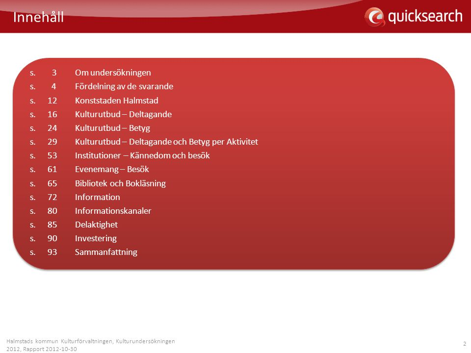 2 Halmstads kommun Kulturförvaltningen, Kulturundersökningen 2012, Rapport 2012-10-30 Innehåll s. 3Om undersökningen s. 4Fördelning av de svarande s.