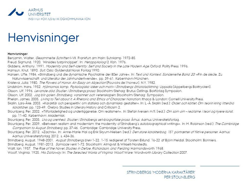 AARHUS UNIVERSITET INSTITUT FOR ÆSTETIK OG KOMMUNIKATION STRINDBERGS MODERNA KARAKTÄRER PER STOUNBJERG Henvisninger Benjamin, Walter, Gesammelte Schriften I-VII.