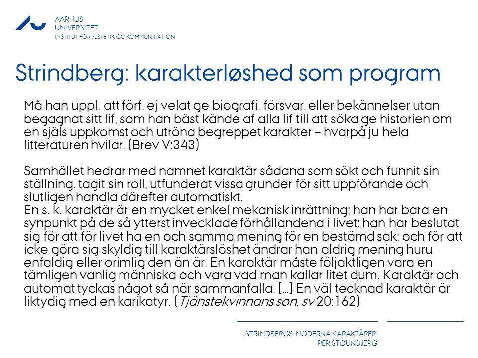 AARHUS UNIVERSITET INSTITUT FOR ÆSTETIK OG KOMMUNIKATION STRINDBERGS MODERNA KARAKTÄRER PER STOUNBJERG Strindberg: karakterløshed som program Må han uppl.