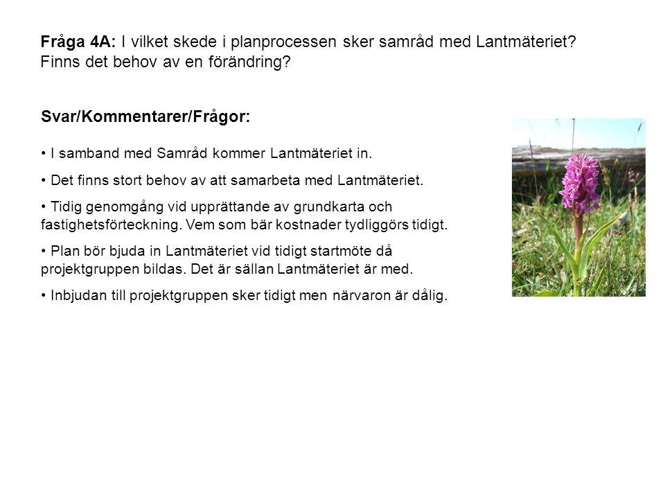 Fråga 4A: I vilket skede i planprocessen sker samråd med Lantmäteriet.