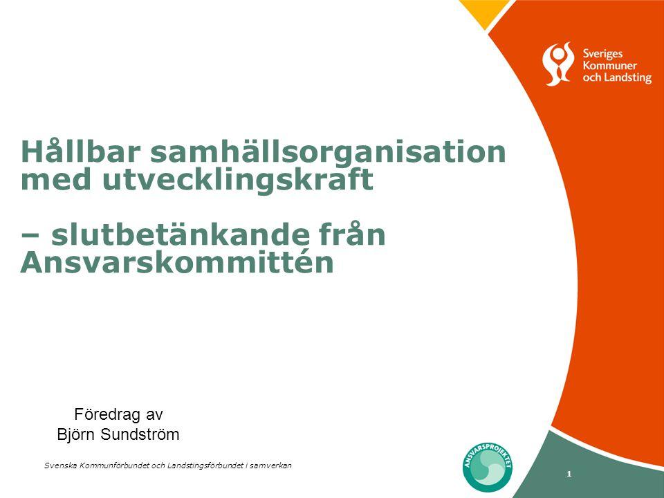 Svenska Kommunförbundet och Landstingsförbundet i samverkan 1 Hållbar samhällsorganisation med utvecklingskraft – slutbetänkande från Ansvarskommittén