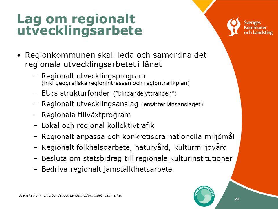 Svenska Kommunförbundet och Landstingsförbundet i samverkan 22 Lag om regionalt utvecklingsarbete •Regionkommunen skall leda och samordna det regional