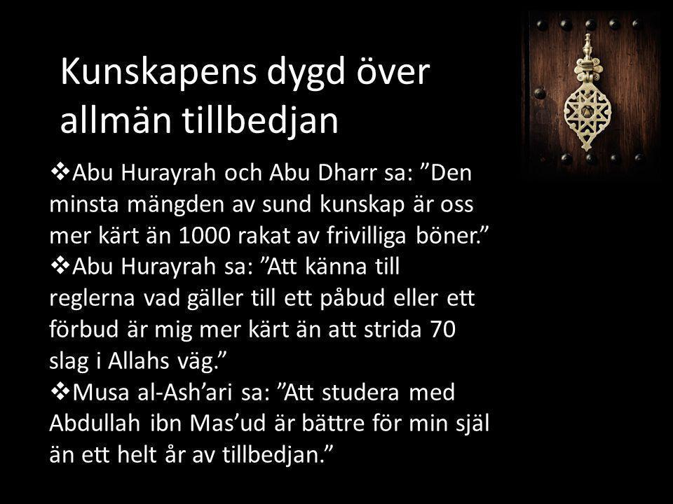 """Kunskapens dygd över allmän tillbedjan  Abu Hurayrah och Abu Dharr sa: """"Den minsta mängden av sund kunskap är oss mer kärt än 1000 rakat av frivillig"""