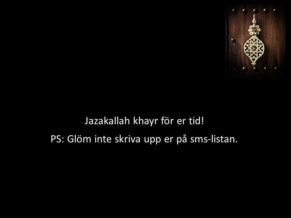 Jazakallah khayr för er tid! PS: Glöm inte skriva upp er på sms-listan.