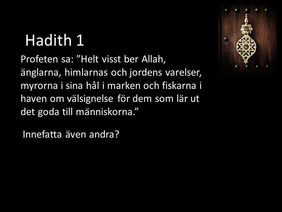 """Hadith 1 Profeten sa: """"Helt visst ber Allah, änglarna, himlarnas och jordens varelser, myrorna i sina hål i marken och fiskarna i haven om välsignelse"""