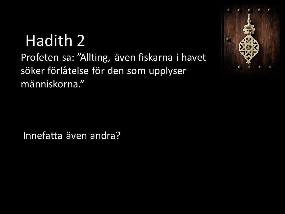 """Hadith 2 Profeten sa: """"Allting, även fiskarna i havet söker förlåtelse för den som upplyser människorna."""" Innefatta även andra?"""