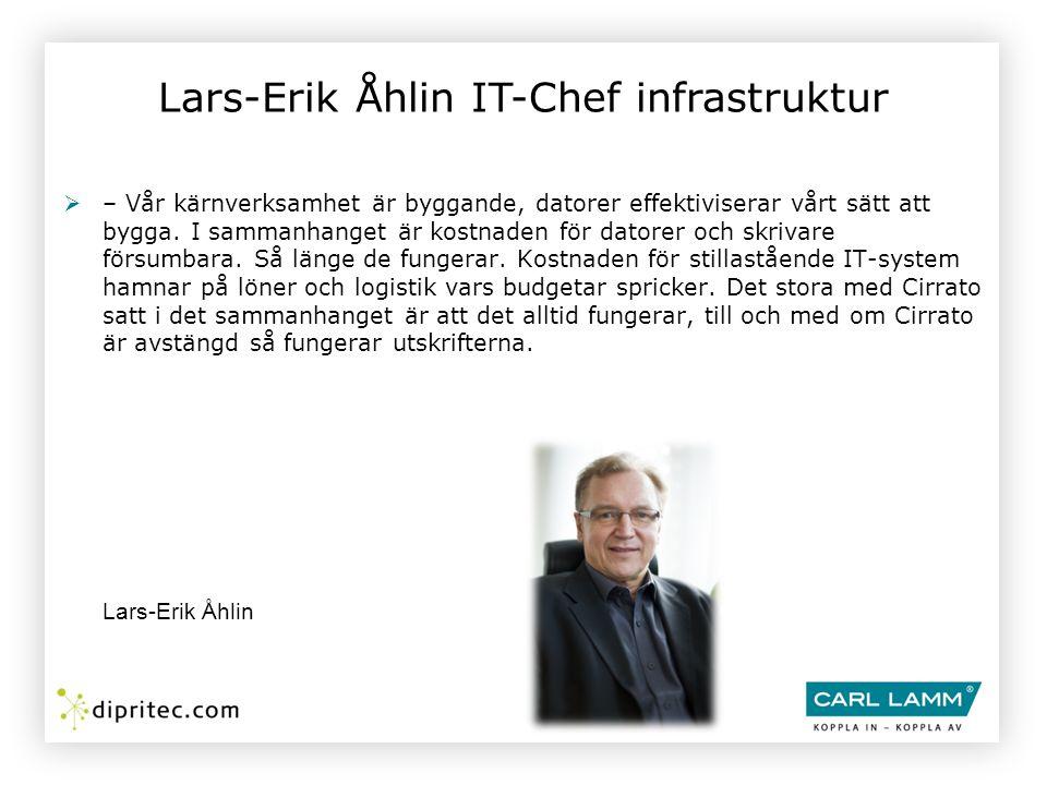 Lars-Erik Åhlin IT-Chef infrastruktur  – Vår kärnverksamhet är byggande, datorer effektiviserar vårt sätt att bygga. I sammanhanget är kostnaden för