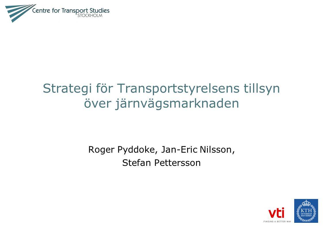 Strategi för Transportstyrelsens tillsyn över järnvägsmarknaden Roger Pyddoke, Jan-Eric Nilsson, Stefan Pettersson