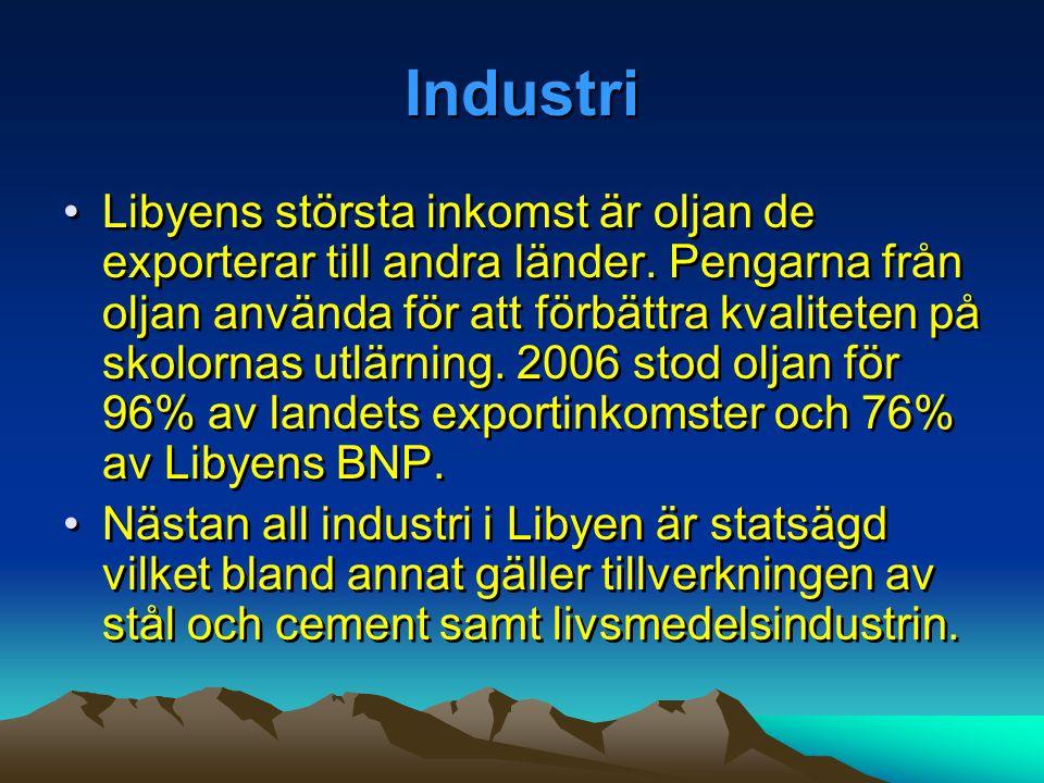Industri •Libyens största inkomst är oljan de exporterar till andra länder. Pengarna från oljan använda för att förbättra kvaliteten på skolornas utlä