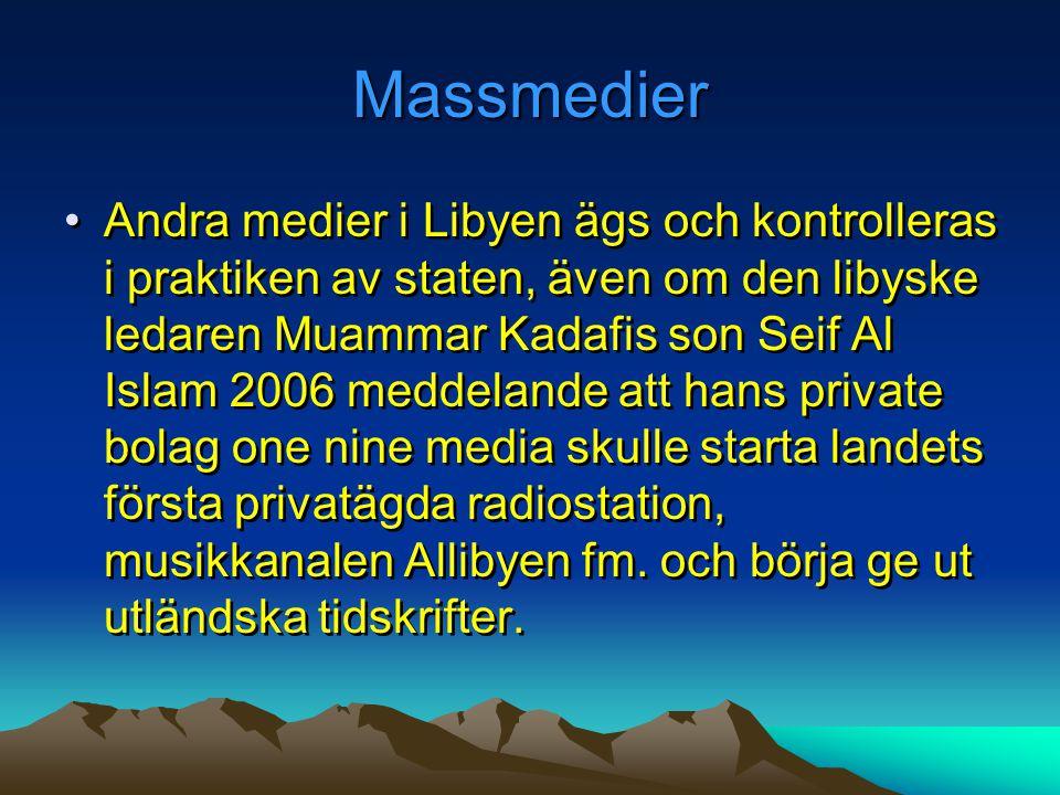 Massmedier •Andra medier i Libyen ägs och kontrolleras i praktiken av staten, även om den libyske ledaren Muammar Kadafis son Seif Al Islam 2006 medde