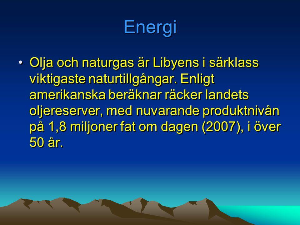 Energi •Olja och naturgas är Libyens i särklass viktigaste naturtillgångar. Enligt amerikanska beräknar räcker landets oljereserver, med nuvarande pro