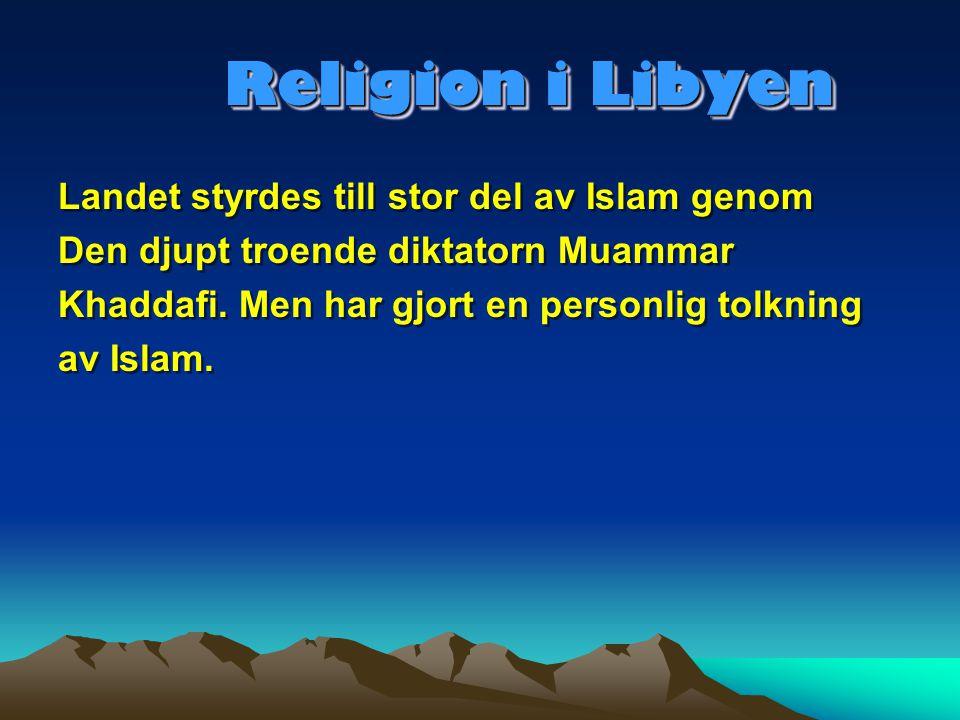 Religion i Libyen Religion i Libyen Landet styrdes till stor del av Islam genom Den djupt troende diktatorn Muammar Khaddafi. Men har gjort en personl