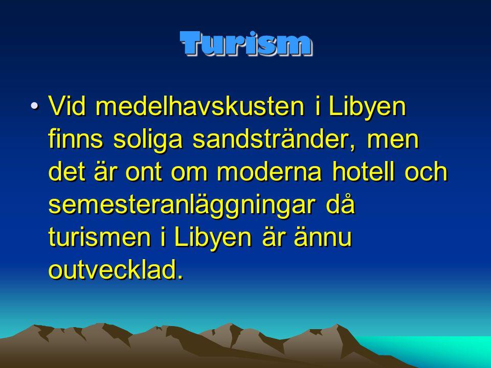 TurismTurism •Vid medelhavskusten i Libyen finns soliga sandstränder, men det är ont om moderna hotell och semesteranläggningar då turismen i Libyen ä