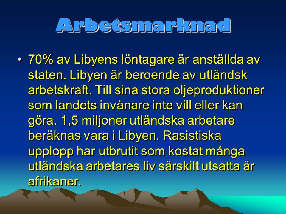 ArbetsmarknadArbetsmarknad •70% av Libyens löntagare är anställda av staten. Libyen är beroende av utländsk arbetskraft. Till sina stora oljeproduktio