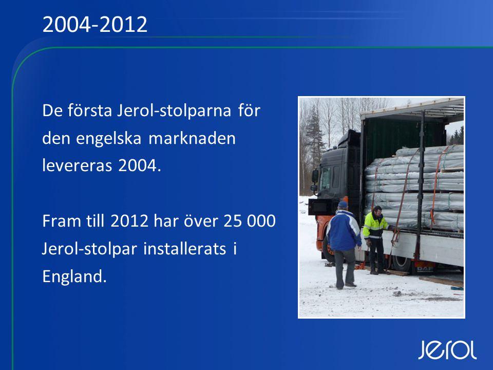 De första Jerol-stolparna för den engelska marknaden levereras 2004.