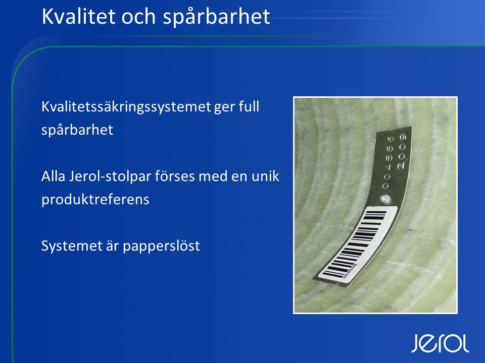 Kvalitet och spårbarhet Kvalitetssäkringssystemet ger full spårbarhet Alla Jerol-stolpar förses med en unik produktreferens Systemet är papperslöst