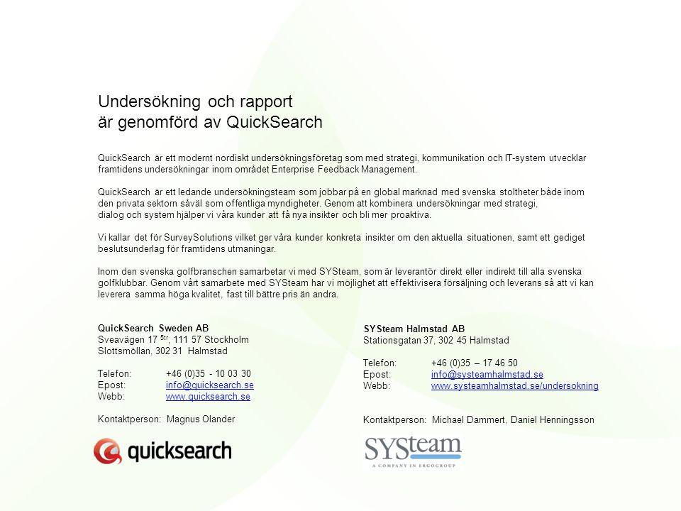 Undersökning och rapport är genomförd av QuickSearch QuickSearch är ett modernt nordiskt undersökningsföretag som med strategi, kommunikation och IT-system utvecklar framtidens undersökningar inom området Enterprise Feedback Management.