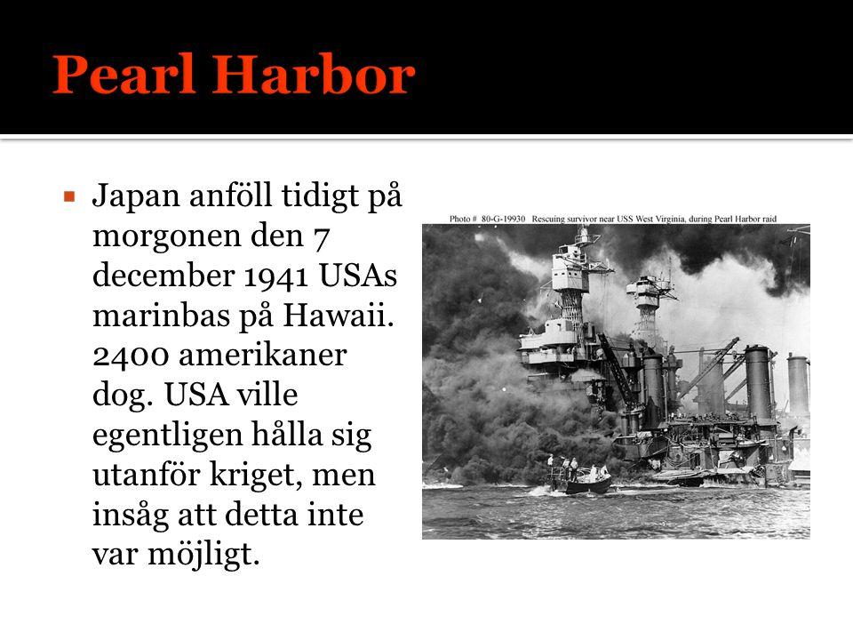  Japan anföll tidigt på morgonen den 7 december 1941 USAs marinbas på Hawaii. 2400 amerikaner dog. USA ville egentligen hålla sig utanför kriget, men