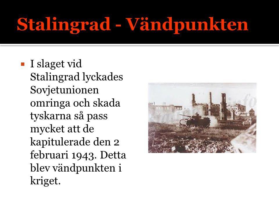  I slaget vid Stalingrad lyckades Sovjetunionen omringa och skada tyskarna så pass mycket att de kapitulerade den 2 februari 1943. Detta blev vändpun