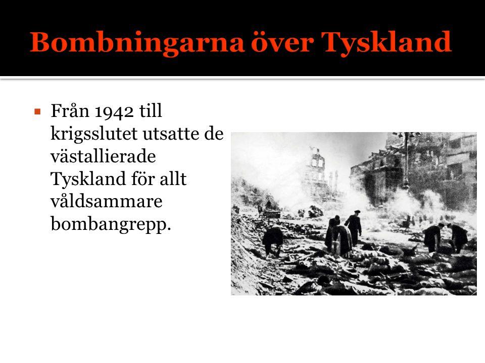  Från 1942 till krigsslutet utsatte de västallierade Tyskland för allt våldsammare bombangrepp.