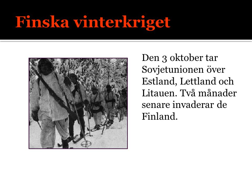 Den 3 oktober tar Sovjetunionen över Estland, Lettland och Litauen. Två månader senare invaderar de Finland.