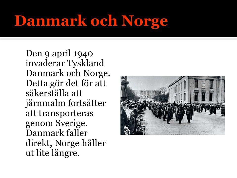 Den 9 april 1940 invaderar Tyskland Danmark och Norge. Detta gör det för att säkerställa att järnmalm fortsätter att transporteras genom Sverige. Danm