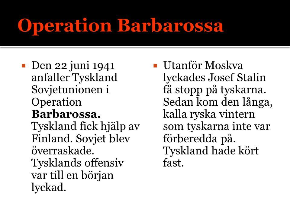  Den 22 juni 1941 anfaller Tyskland Sovjetunionen i Operation Barbarossa. Tyskland fick hjälp av Finland. Sovjet blev överraskade. Tysklands offensiv