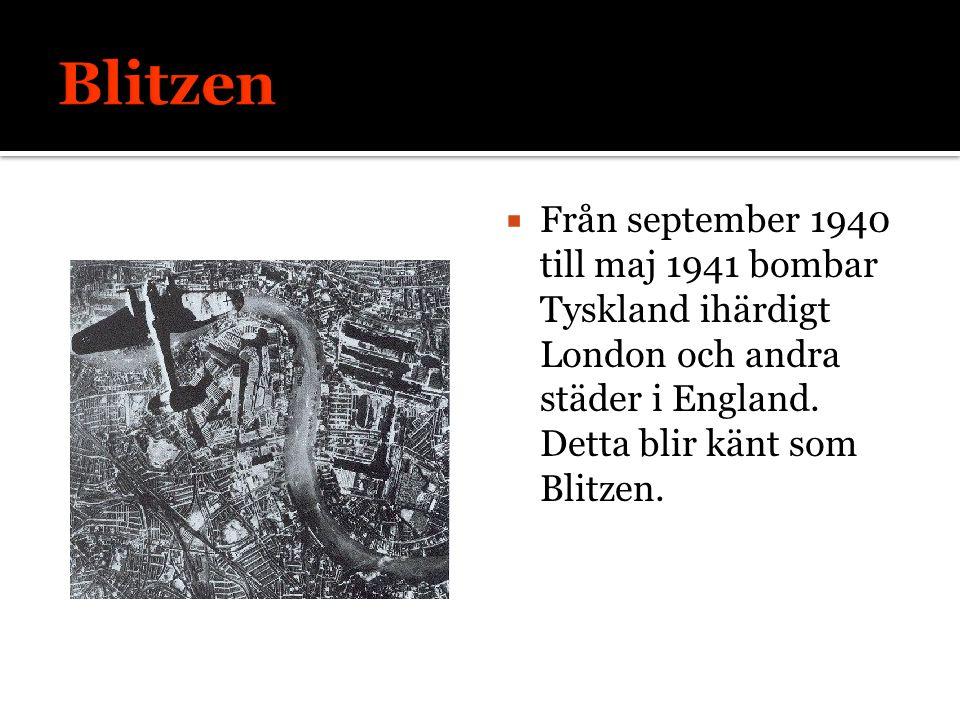  Från september 1940 till maj 1941 bombar Tyskland ihärdigt London och andra städer i England. Detta blir känt som Blitzen.