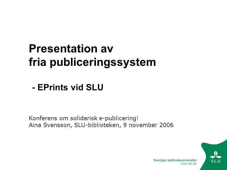 Sveriges lantbruksuniversitet www.slu.se Presentation av fria publiceringssystem Konferens om solidarisk e-publicering! Aina Svensson, SLU-biblioteken