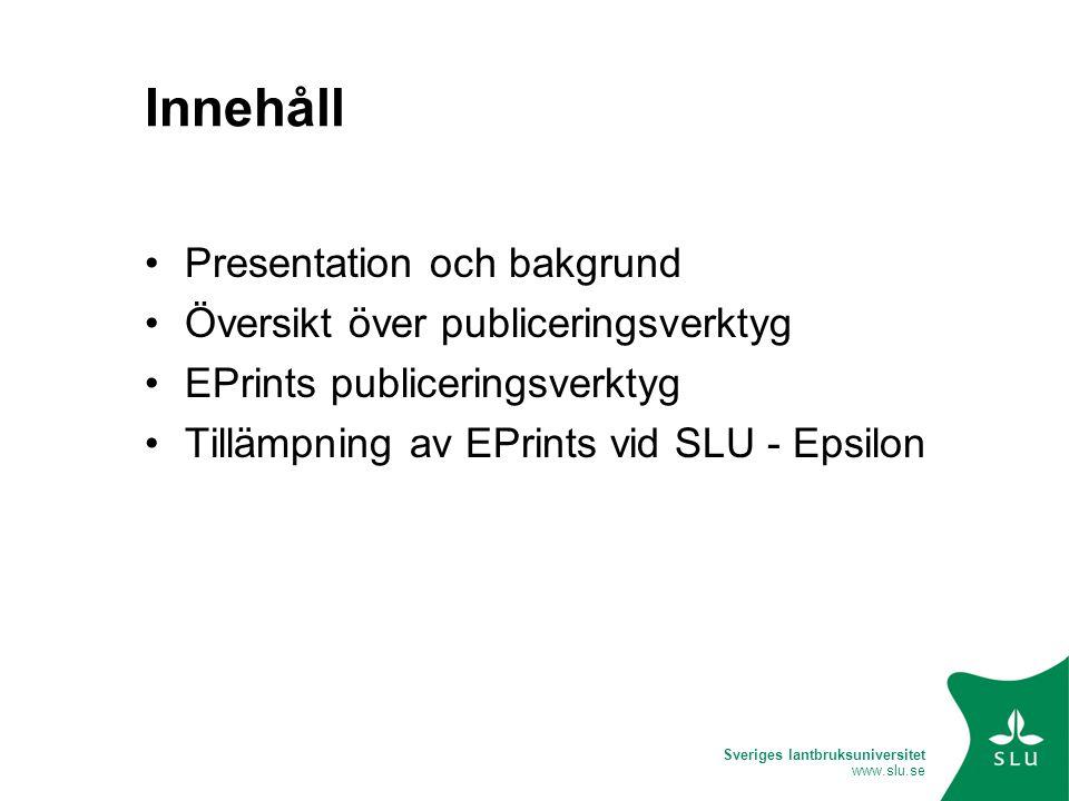 Sveriges lantbruksuniversitet www.slu.se Innehåll •Presentation och bakgrund •Översikt över publiceringsverktyg •EPrints publiceringsverktyg •Tillämpn