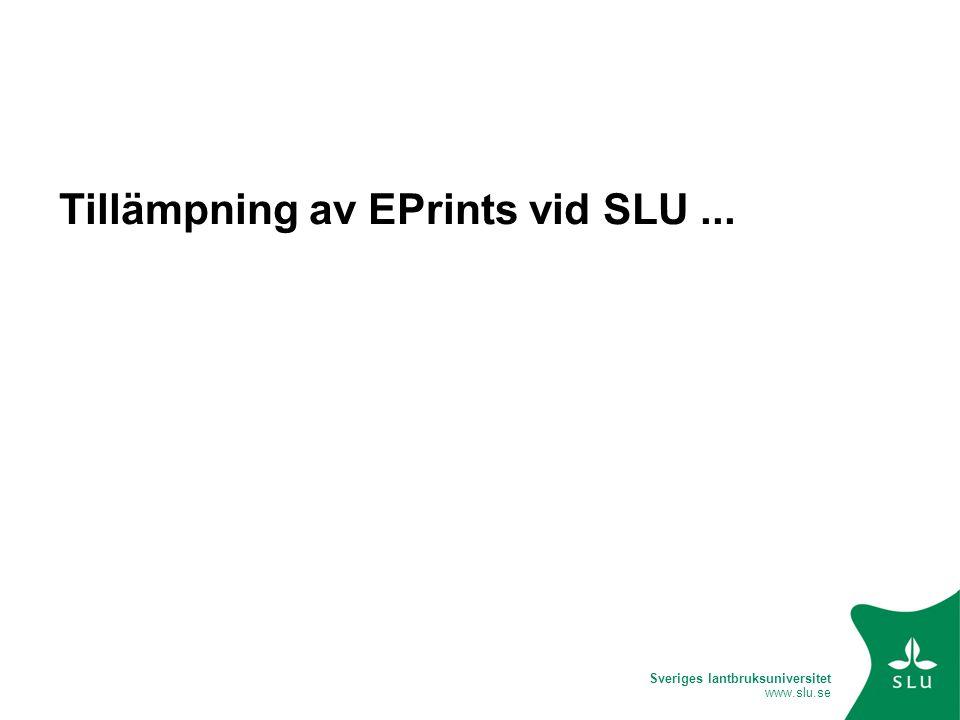 Sveriges lantbruksuniversitet www.slu.se Tillämpning av EPrints vid SLU...