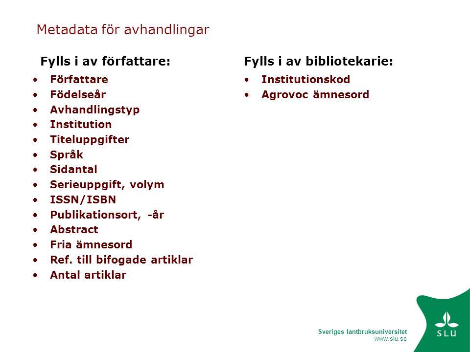 Sveriges lantbruksuniversitet www.slu.se Metadata för avhandlingar •Författare •Födelseår •Avhandlingstyp •Institution •Titeluppgifter •Språk •Sidantal •Serieuppgift, volym •ISSN/ISBN •Publikationsort, -år •Abstract •Fria ämnesord •Ref.