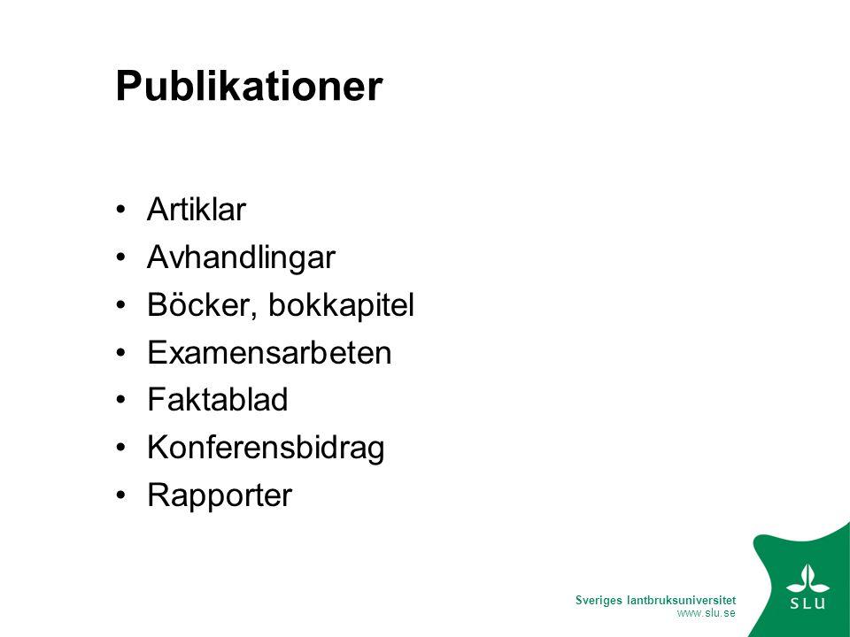 Sveriges lantbruksuniversitet www.slu.se Publikationer •Artiklar •Avhandlingar •Böcker, bokkapitel •Examensarbeten •Faktablad •Konferensbidrag •Rappor
