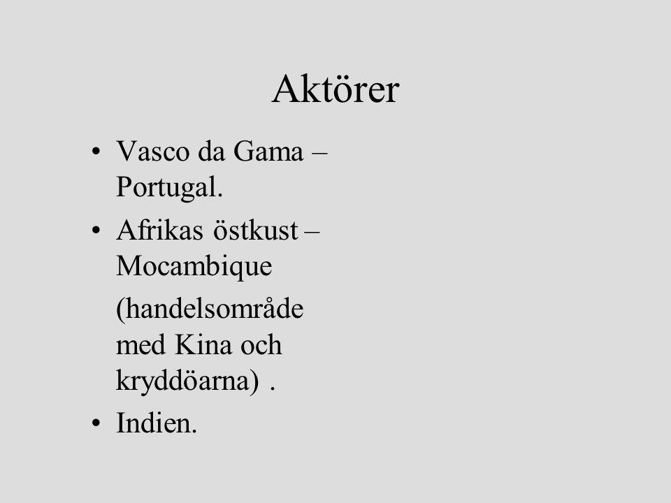 Aktörer •Vasco da Gama – Portugal. •Afrikas östkust – Mocambique (handelsområde med Kina och kryddöarna). •Indien.