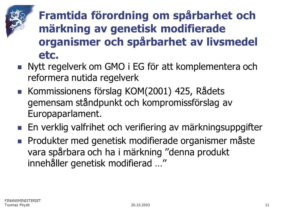 FINANSMINISTERIET 20.10.2003Tuomas Pöysti11 Framtida förordning om spårbarhet och märkning av genetisk modifierade organismer och spårbarhet av livsme