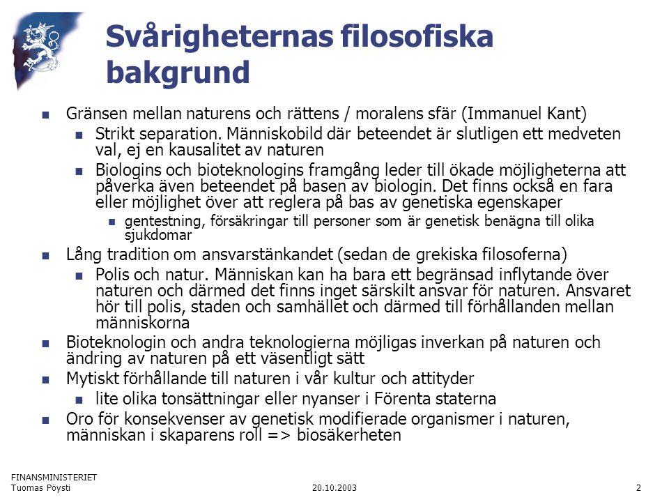 FINANSMINISTERIET 20.10.2003Tuomas Pöysti2 Svårigheternas filosofiska bakgrund  Gränsen mellan naturens och rättens / moralens sfär (Immanuel Kant)  Strikt separation.
