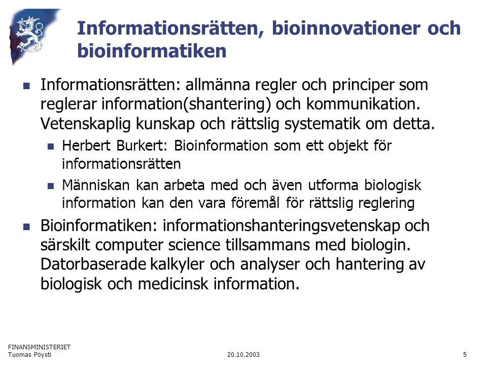 FINANSMINISTERIET 20.10.2003Tuomas Pöysti5 Informationsrätten, bioinnovationer och bioinformatiken  Informationsrätten: allmänna regler och principer som reglerar information(shantering) och kommunikation.