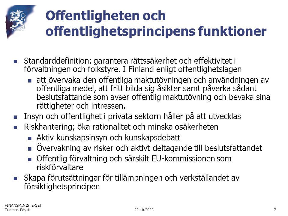FINANSMINISTERIET 20.10.2003Tuomas Pöysti7 Offentligheten och offentlighetsprincipens funktioner  Standarddefinition: garantera rättssäkerhet och effektivitet i förvaltningen och folkstyre.