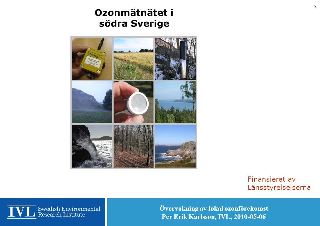 Övervakning av lokal ozonförekomst Per Erik Karlsson, IVL, 2010-05-06 9 Ozonmätnätet i södra Sverige Finansierat av Länsstyrelselserna