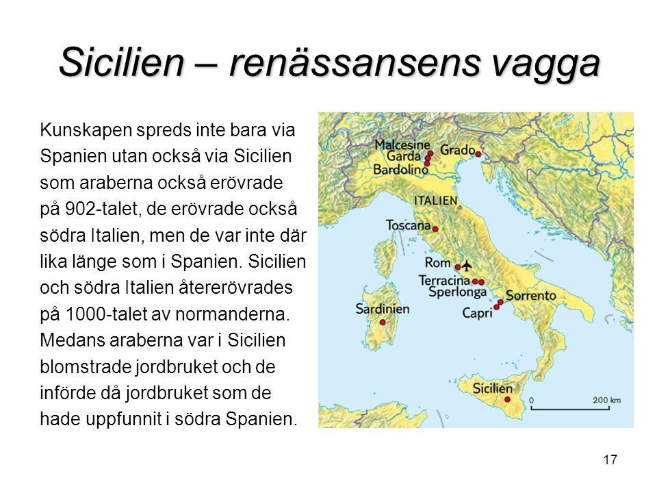 17 Sicilien – renässansens vagga Kunskapen spreds inte bara via Spanien utan också via Sicilien som araberna också erövrade på 902-talet, de erövrade