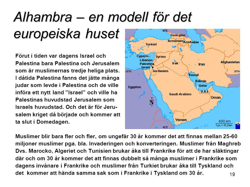 19 Alhambra – en modell för det europeiska huset Förut i tiden var dagens Israel och Palestina bara Palestina och Jerusalem som är muslimernas tredje