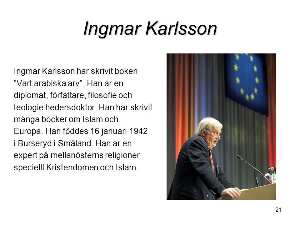 """21 Ingmar Karlsson Ingmar Karlsson har skrivit boken """"Vårt arabiska arv"""". Han är en diplomat, författare, filosofie och teologie hedersdoktor. Han har"""