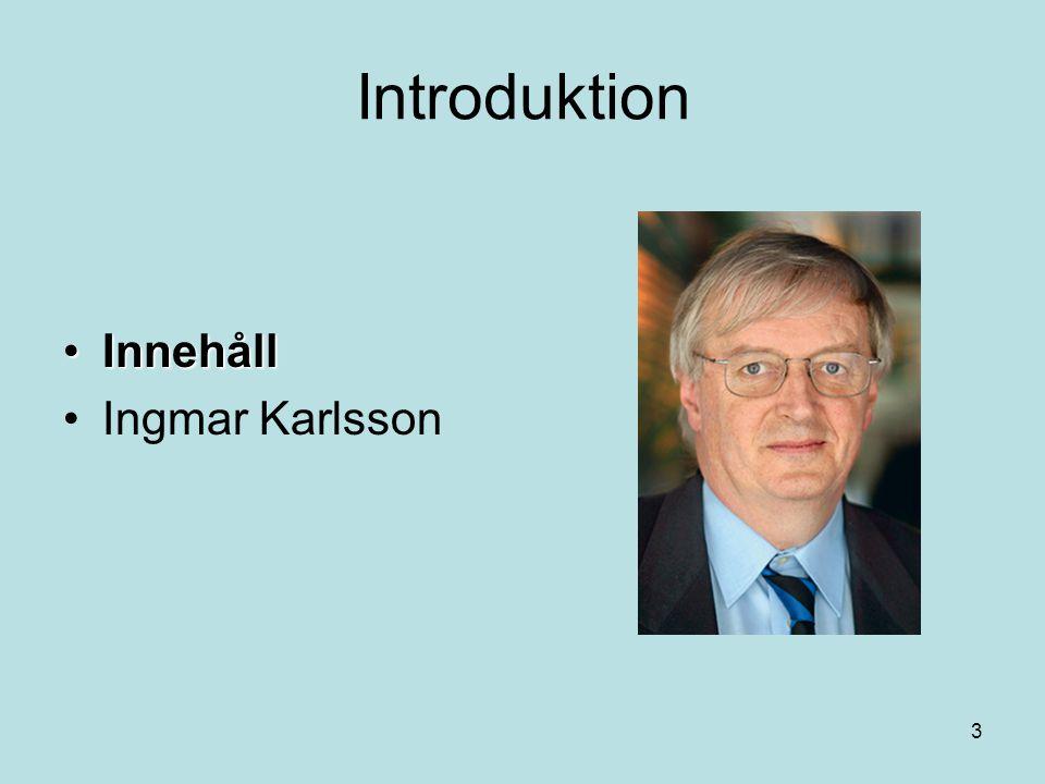 3 Introduktion •Innehåll •Ingmar Karlsson