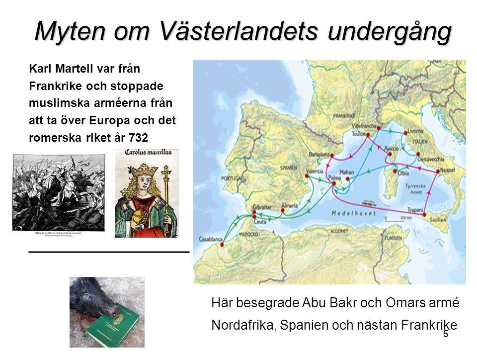 5 Myten om Västerlandets undergång Karl Martell var från Frankrike och stoppade muslimska arméerna från att ta över Europa och det romerska riket år 7