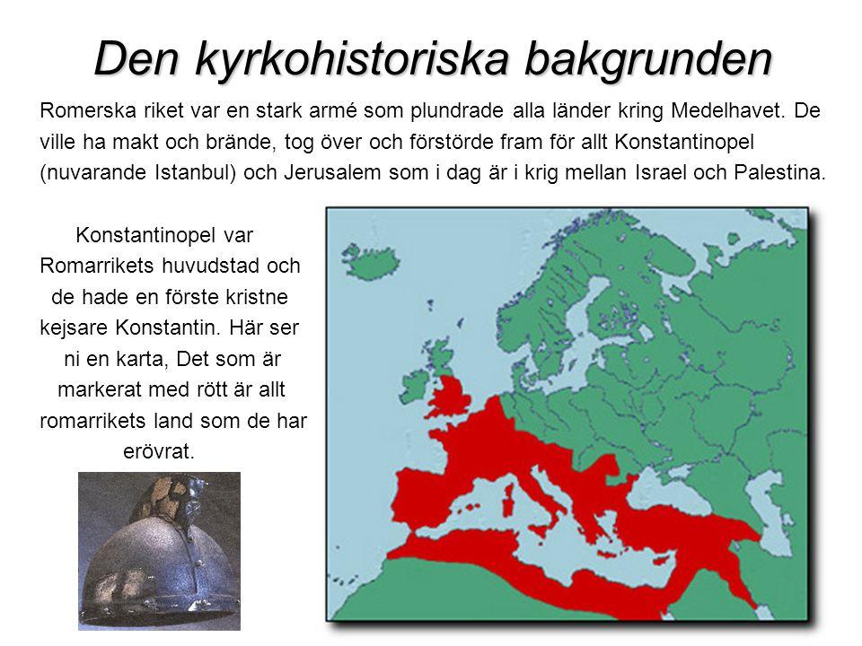 7 Den kyrkohistoriska bakgrunden Romerska riket var en stark armé som plundrade alla länder kring Medelhavet. De ville ha makt och brände, tog över oc
