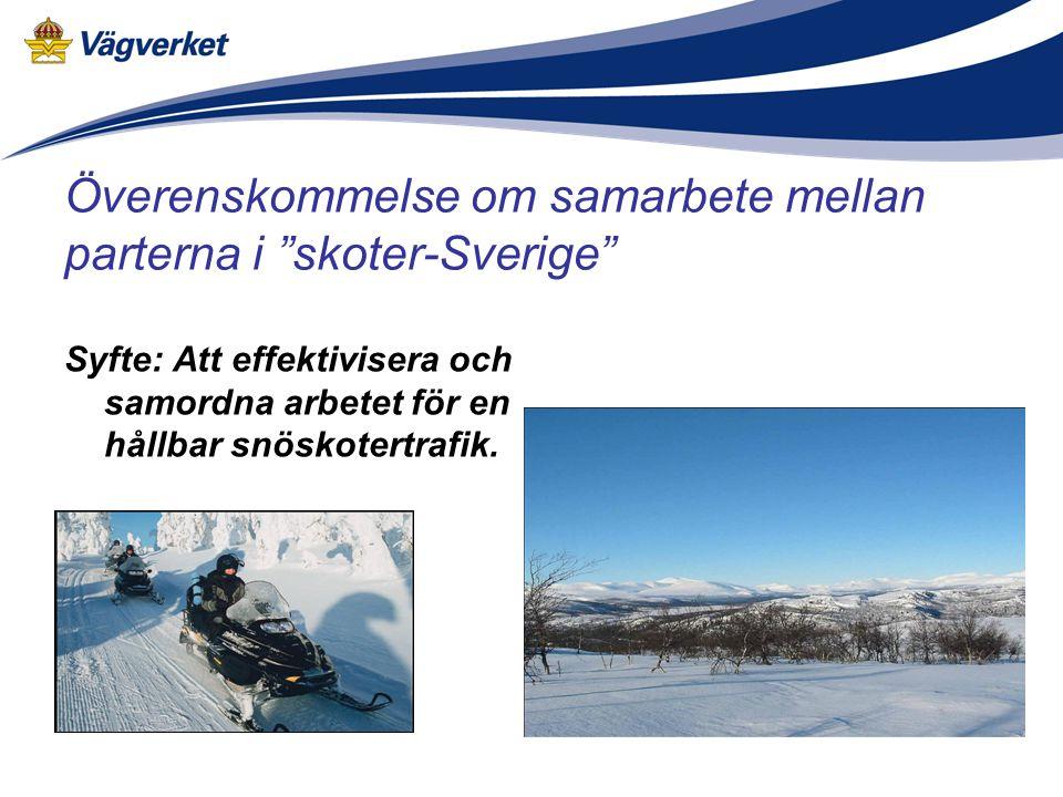 Överenskommelse om samarbete mellan parterna i skoter-Sverige Syfte: Att effektivisera och samordna arbetet för en hållbar snöskotertrafik.