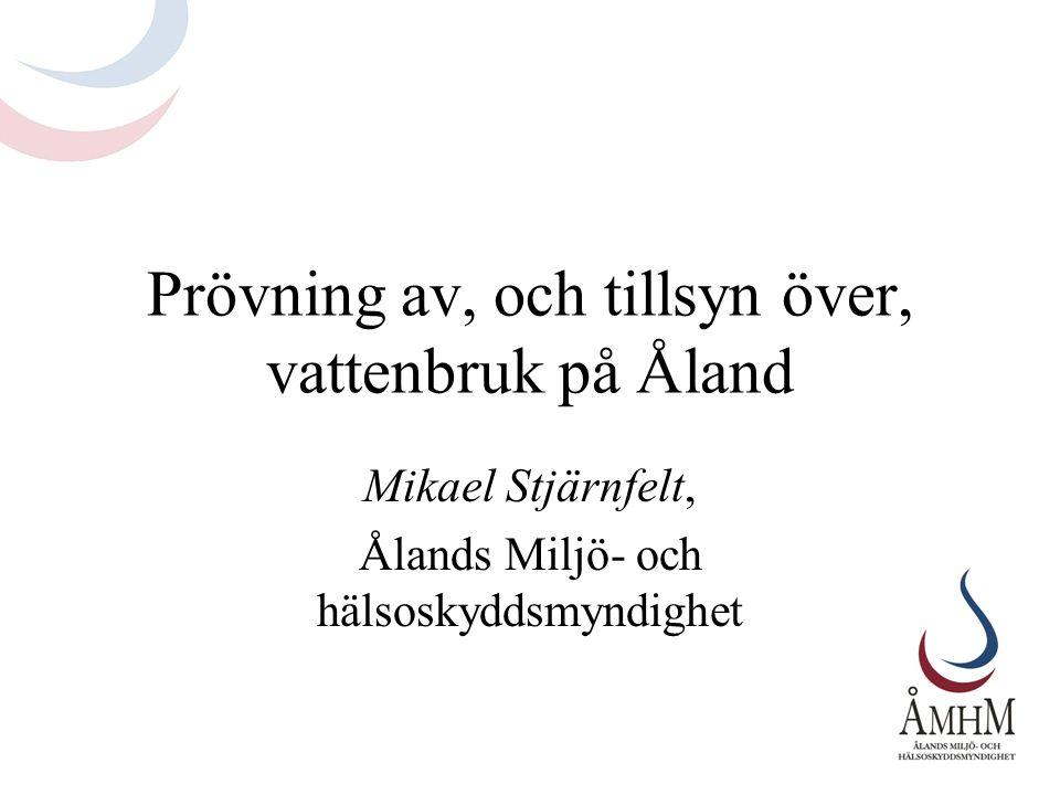 Prövning av, och tillsyn över, vattenbruk på Åland Mikael Stjärnfelt, Ålands Miljö- och hälsoskyddsmyndighet